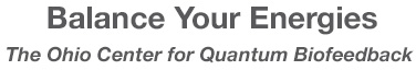 Balance Your Energies - The Ohio Center for Quantum Biofeedback